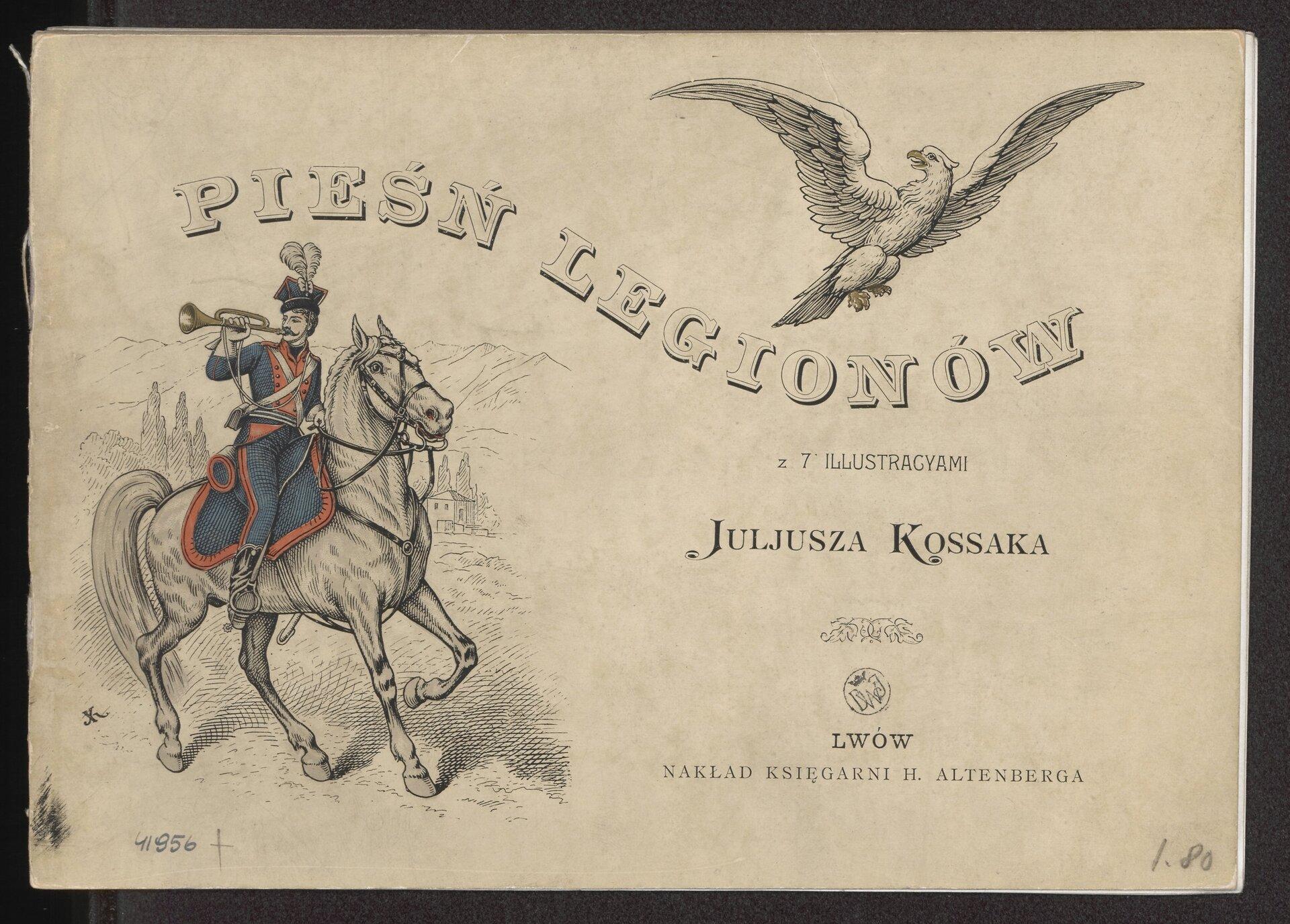 """Ilustracja przedstawia album """"Pieśń Legionów"""" zilustracjami Juliusza Kossaka. Widoczny jest orzeł zrozłożonymi skrzydłami oraz legionista na koniu."""