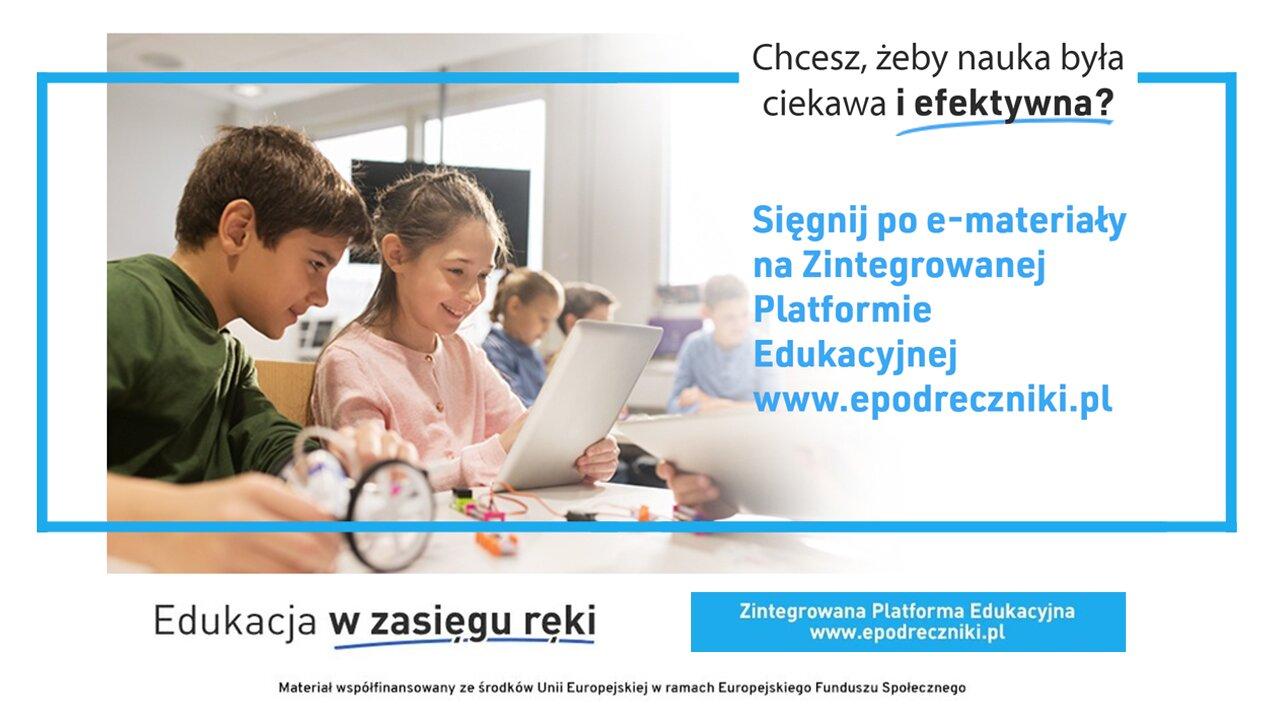 """""""Edukacja wzasięgu ręki"""" – kompendium wiedzy dla wszystkich. Sięgnij po e-materiały na Zintegrowanej Platformie Edukacyjnej www.epodreczniki.pl"""