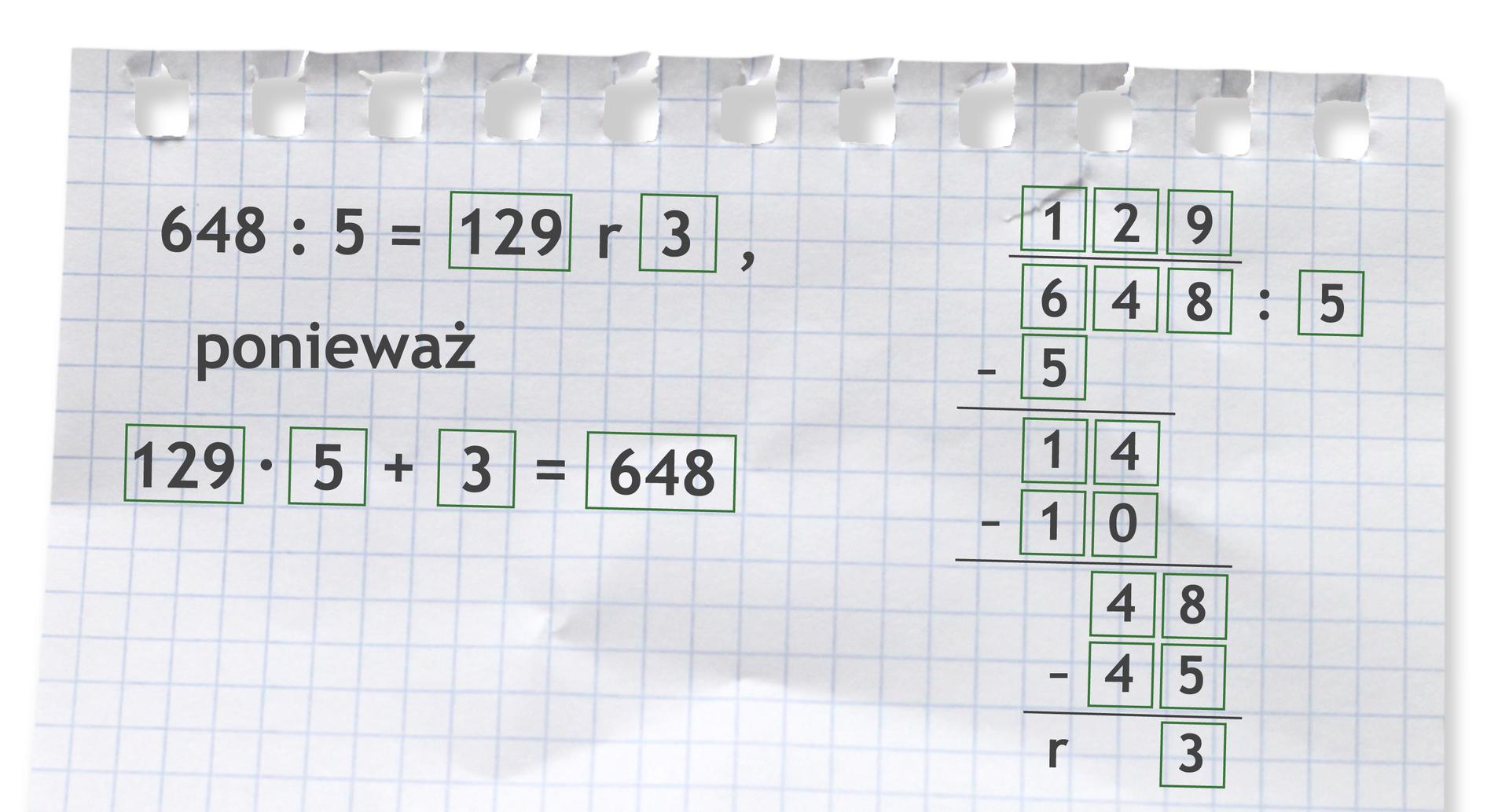 Przykład: 648 dzielone przez 5 =129 r3, ponieważ 129 razy 5 +3 =648. Rozwiązanie zadania podpunkt c.
