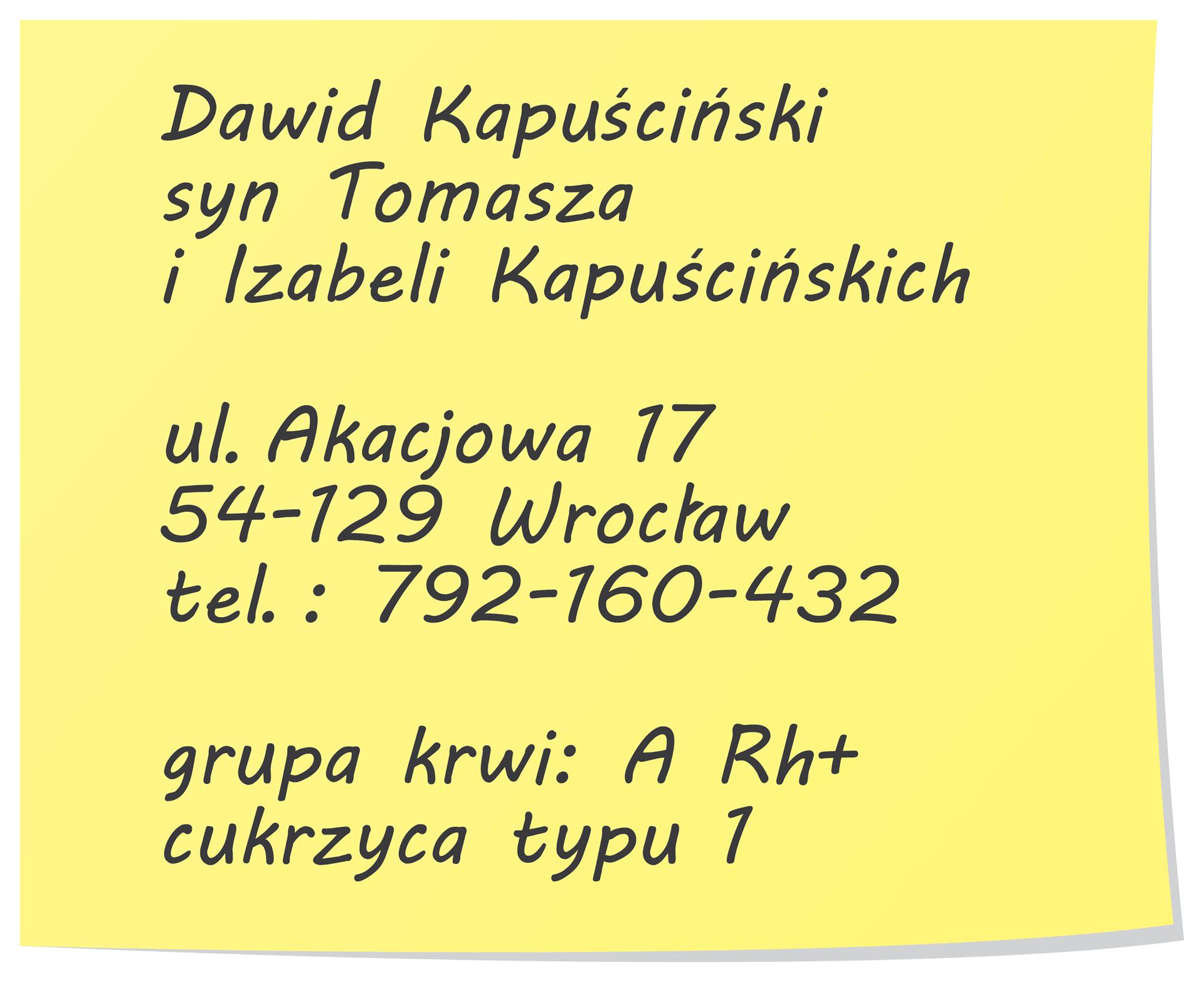 Ilustracja przedstawia żółtą karteczkę samoprzylepną. Na kartce informacja wczarnym kolorze. Od góry: Dawid Kapuściński, poniżej syn Tomasza iIzabeli Kapuścińskich, ul. Akacjowa 17, 54-129 Wrocław, tel.: 792-160-432, grupa krwi: ARh+, cukrzyca typu 1