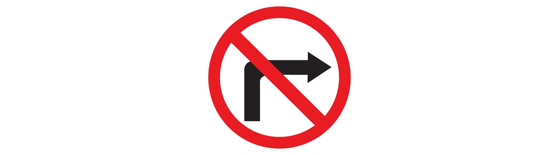 Rysunek okształcie koła znaku zakazu skrętu wprawo. Obwód koła czerwony, na białym tle przekreślona na czerwono, czarna zgięta pod kątem prostym strzałka, skierowana wprawo.