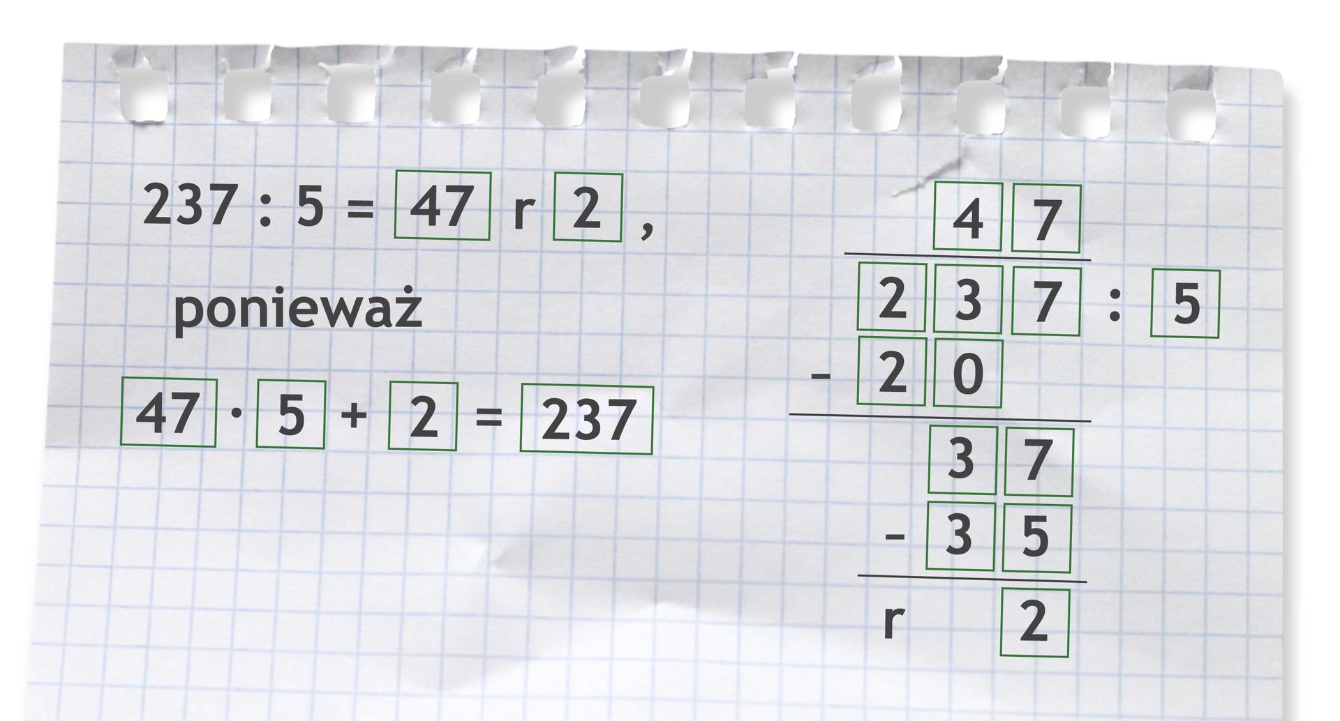 Przykład: 237 dzielone przez 5 =47 r2, ponieważ 47 razy 5 +2 =237. Rozwiązanie zadania podpunkt a.
