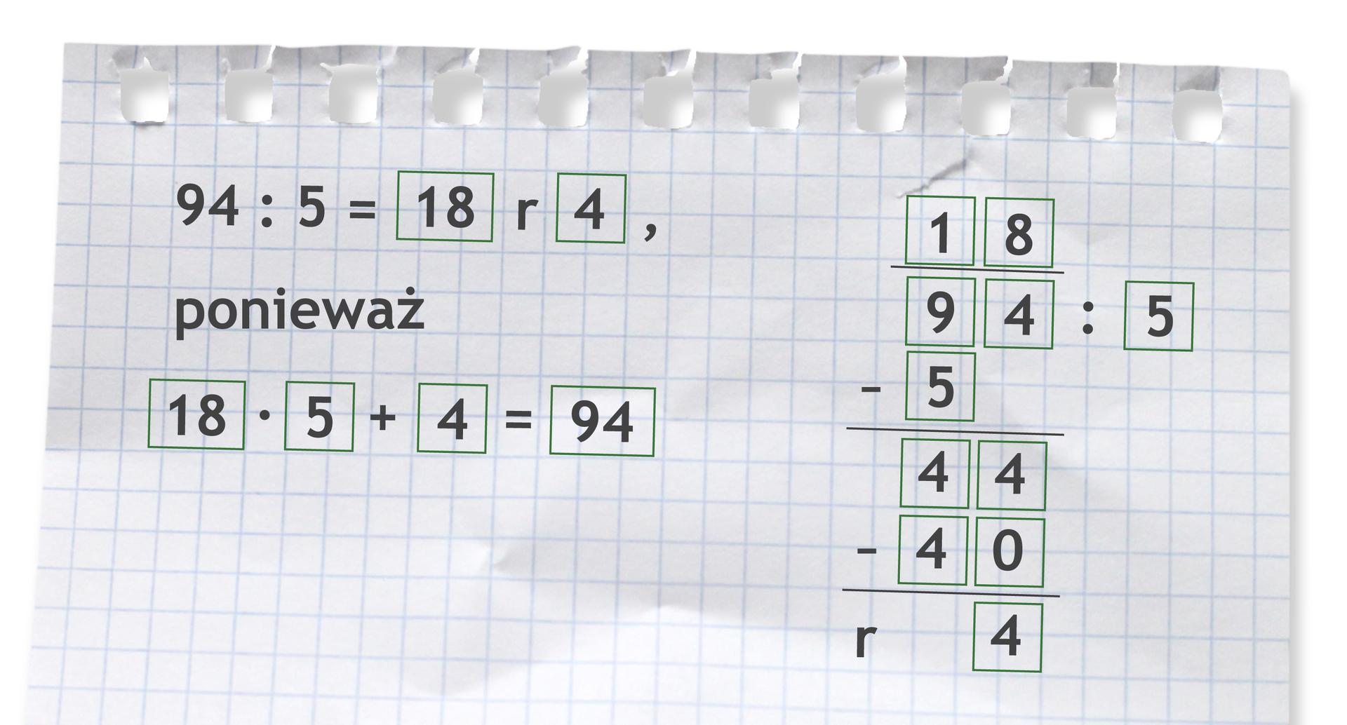 Przykład: 94 dzielone przez 5 =18 r4, ponieważ 18 razy 5 +4 =94. Rozwiązanie zadania podpunkt d.