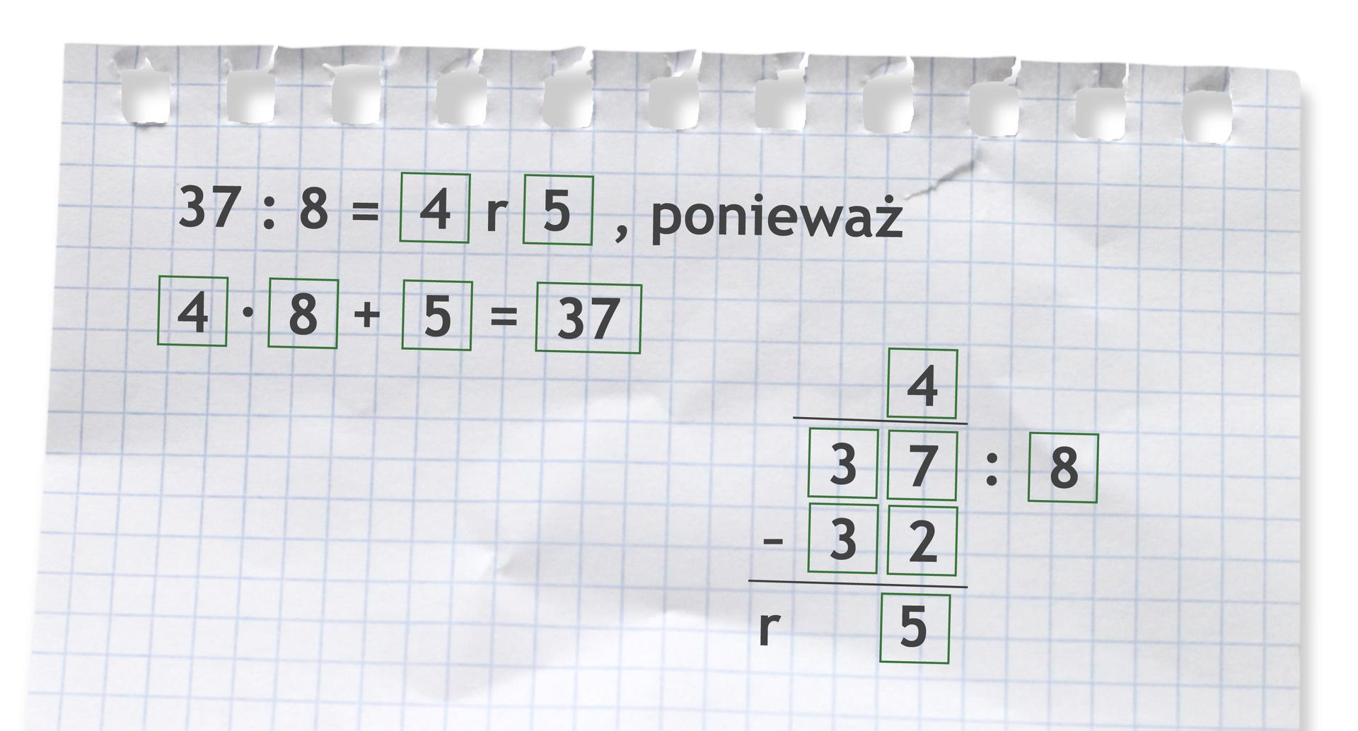 Przykład: 37 dzielone przez 8 =4 r5, ponieważ 4 razy 8 +5 =37. Rozwiązanie zadania podpunkt b.