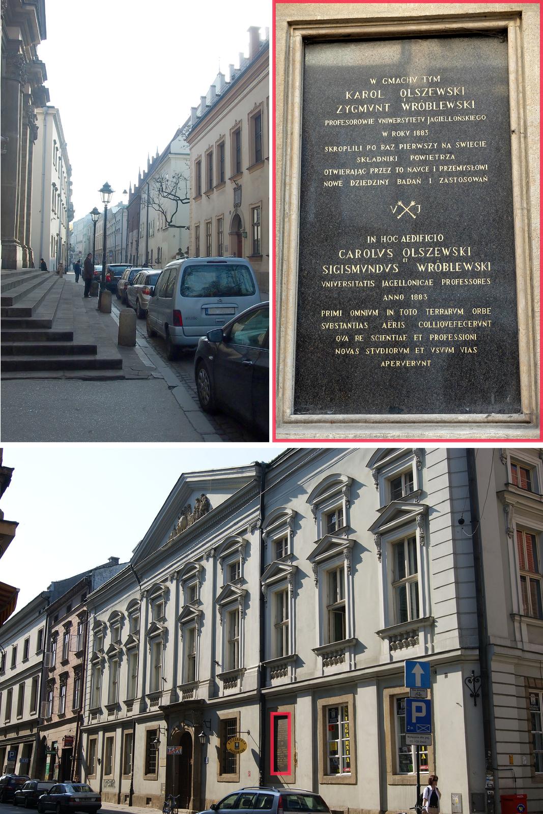 Ilustracja zawiera trzy zdjęcia ułożone obok siebie. Fotografia wlewym górnym rogu ma układ pionowy iprzedstawia ulicę św. Anny wKrakowie od strony Plant ze schodami do Kolegiaty św. Anny na pierwszym planie po lewej stronie kadru. Dolne zdjęcie przedstawia gmach Collegium Kołłątaja mieszczące się przecznicę dalej przy tej samej ulicy. Na ścianie gmachu czerwonym prostokątem zaznaczona jest czarna tablica pamiątkowa. Wprawym górnym rogu ilustracji znajduje się zdjęcie przedstawiające tablicę zbliska. Napis po polsku ipo łacinie głosi: Wgmachu tym Karol Olszewski iZygmunt Wróblewski, profesorowie Uniwersytetu Jagiellońskiego wroku 1883 skroplili po raz pierwszy na świecie składniki powietrza otwierając przez to nauce iprzemysłowi nowe dziedziny badań izastosowań.