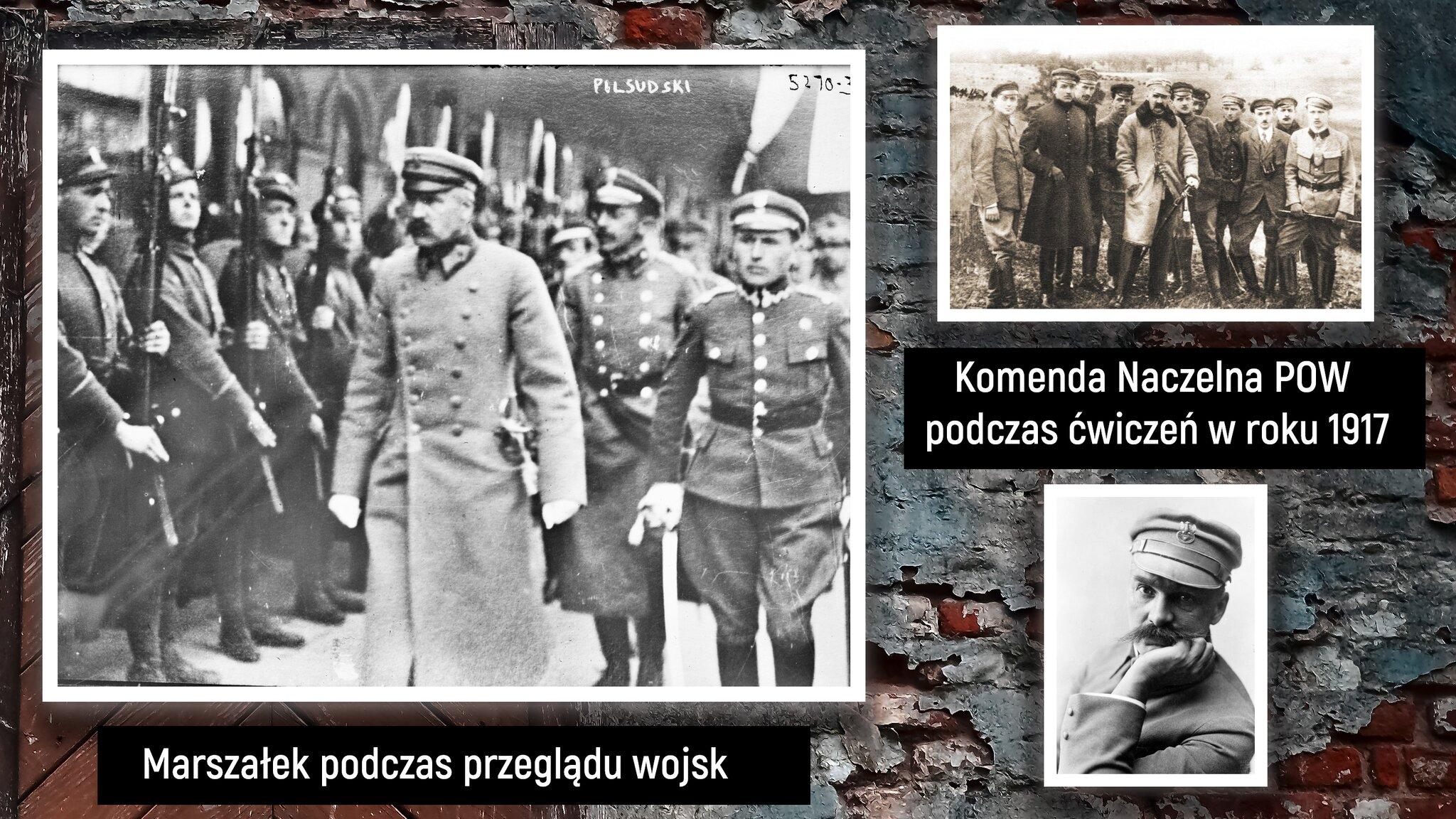 """Na ekranie są przedstawione trzy czarno-białe zdjęcia umieszczone na ceglanej ścianie. Na pierwszym zdjęciu znajdują się żołnierze wpłaszczach wojskowych wczapkach rogatywkach. Na pierwszej fotografii na pierwszym planie znajduje się Józef Piłsudski. Obok niego stoją żołnierze zkarabinami skierowanymi wgórę. Zboku grafiki umieszczone są dwa mniejsze zdjęcia, jedno pod drugim. Pierwsze przedstawia mężczyzn wpłaszczach, kurtkach iczapkach rogatywkach. Wśród nich jest także Józef Piłsudski. Pomiędzy zdjęciami znajduje się prostokąt znapisem: """"Komenda Naczelna POW podczas ćwiczeń wroku 1917"""". Kolejne zdjęcie przedstawia mężczyznę mającego czapkę zumieszczonym orłem pośrodku. Mężczyzna pozuje do zdjęcia podpierając brodę lewą ręką. To zdjęcie jest portretem Józefa Piłsudskiego."""