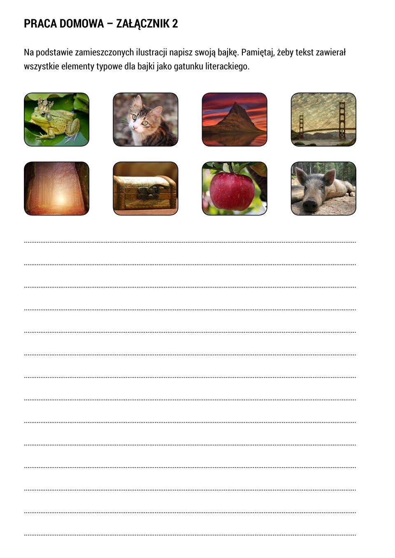 """Wramce zamieszczono pracę domową, które jest oznaczone jako Zadanie 3. Treść jest następująca: """"Na podstawie zamieszczonych ilustracji napisz swoją bajkę. Pamiętaj, żeby tekst zawierał wszystkie elementy typowe dla bajki jako gatunku literackiego"""". Poniżej znajduje się arkusz zkartą pracy służącą do uzupełnienia Zadania 3. Arkusz zawiera osiem ilustracji, rozmieszczonych po cztery wdwóch rzędach. Ilustracje przedstawiają: żabę, kota, górę, most, oświetlony las, skrzynkę, jabłko, świnię. Poniżej znajduje się miejsca na tekst bajki."""
