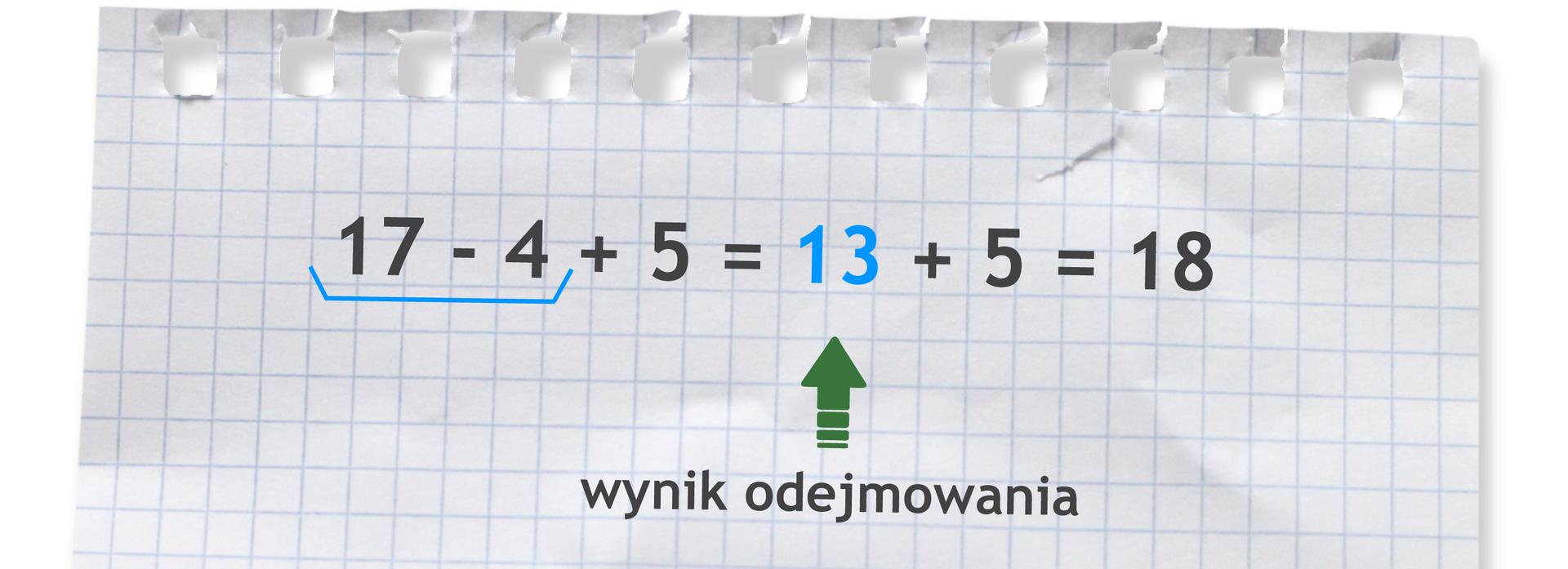 Działanie: 17 -4 +5 =13 +5 =18. Liczba 13 to wynik odejmowania liczb 17 i4.
