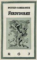 Okładkapierwszego wydania Ferdydurke według projektu Brunona Schulza. Okładkapierwszego wydania Ferdydurke według projektu Brunona Schulza. Źródło: domena publiczna.