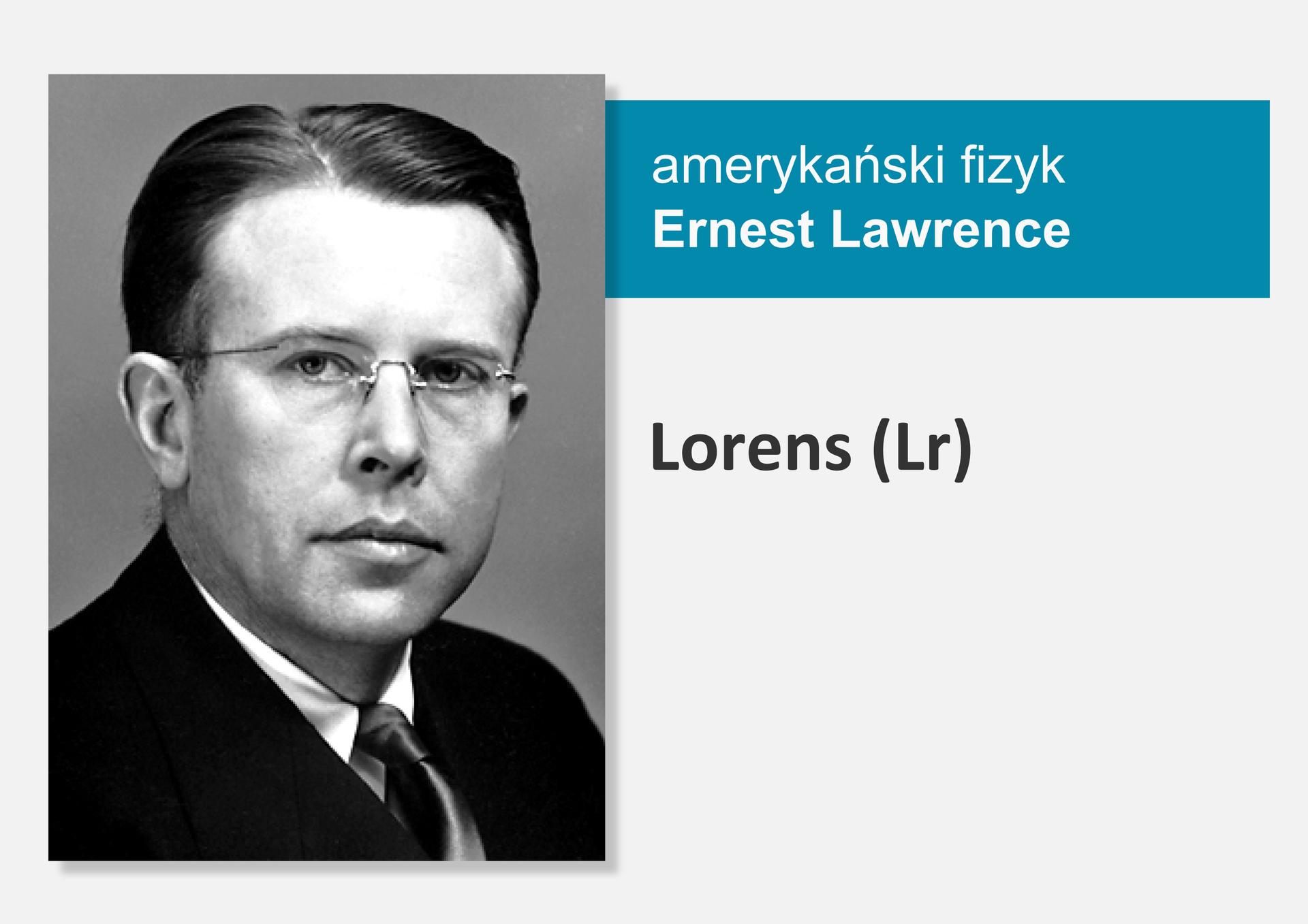 Fotografia amerykańskiego fizyka Ernesta Lawrence'a, obok nazwa isymbol pierwiastka Lorens (Lr)