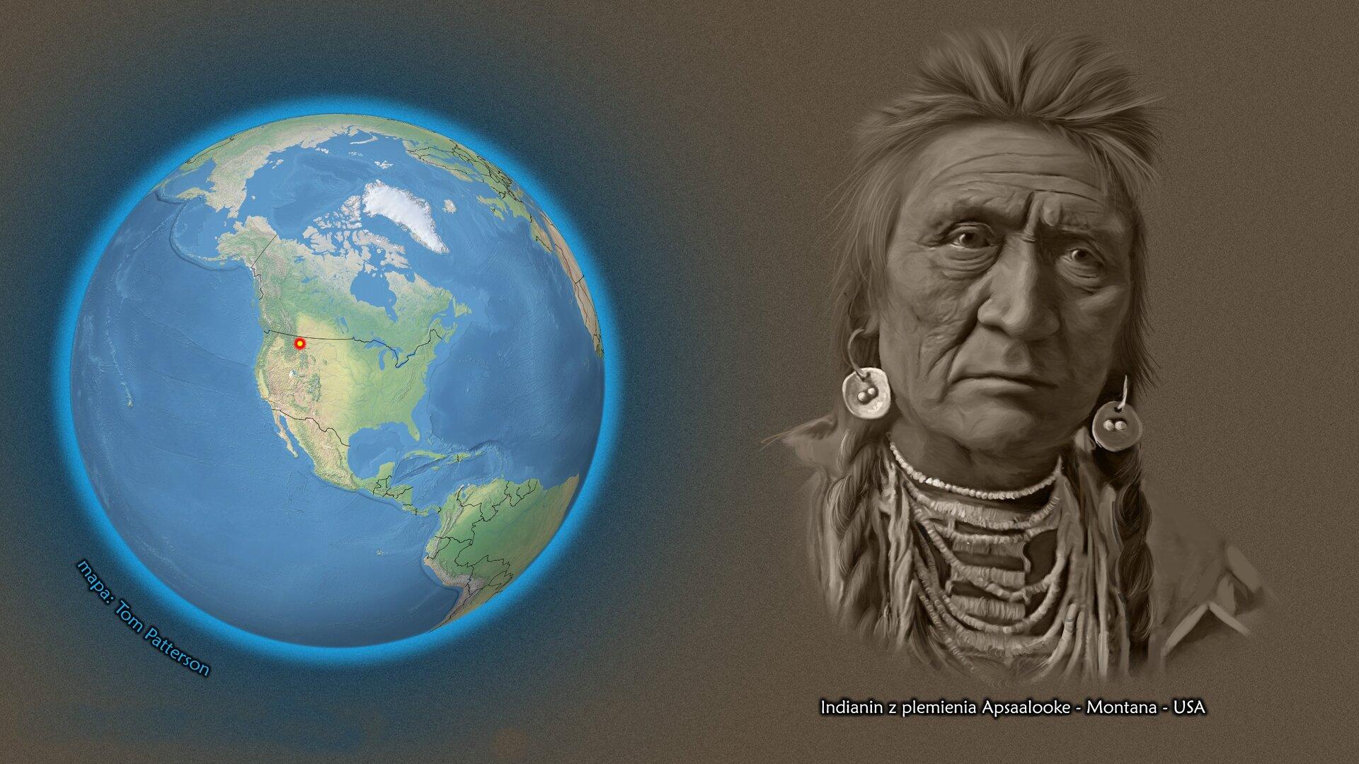 Na ilustracji kula ziemska zzaznaczonym czerwonym punktem – Montana – USA. Obok twarz mężczyzny zdługimi splecionymi włosami, wuszach ozdoby. Podpis – Indianian zplemienia Apsaalooke – Montana – USA