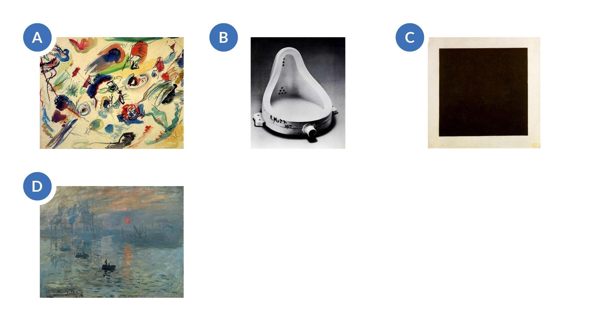 A. Wassily Kandinsky, bez tytułu (Pierwsza abstrakcja), 1910, Georges Pompidou Centre, Paryż, Francja B. Marcel Duchamp, Fontanna, 1917, Tate Modern, Londyn, Wielka Brytania D. Claude Monet, Impresja, wschód słońca, 1872, Musée Marmottan Monet, Paryż, Francja