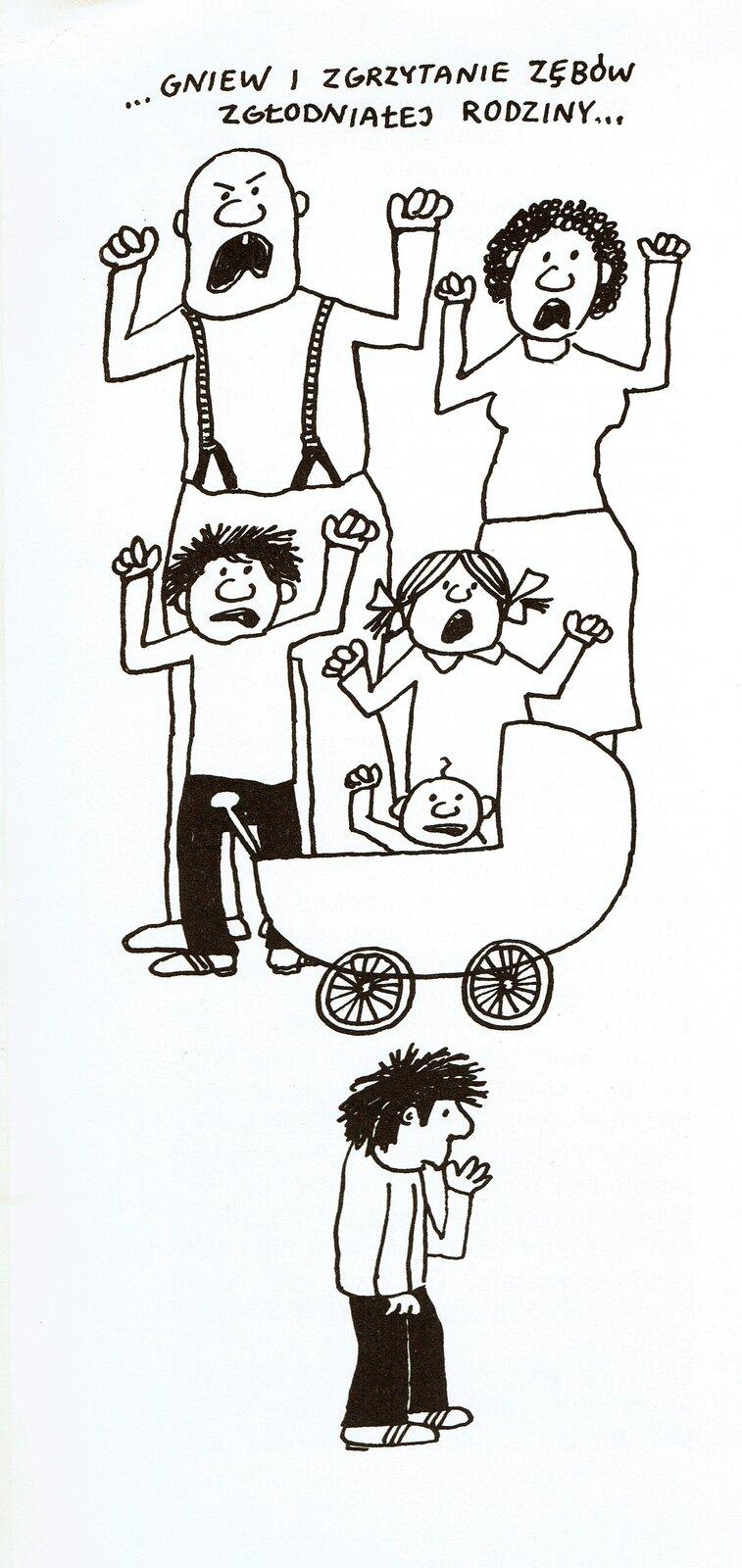 """Ilustracja przedstawia pracę Bohdana Butenki zksiążki Wandy Kobyłęckiej """"Jak oswoić lwa"""". Ukazuje rodzinę zzezłoszczonymi minami. Wtyle stoją mężczyzna zkobietą, przed nimi pięcioro dzieci, zktórych jedno to niemowlę wwózku. Chłopiec zprzodu stoi bokiem itrzyma palec wbuzi, pozostali unoszą ręce ikrzyczą. Czarno-biała ilustracja to rysunek konturowy. Na górze znajduje się napis: ...Gniew izgrzytanie zębów zgłodniałej rodziny..."""