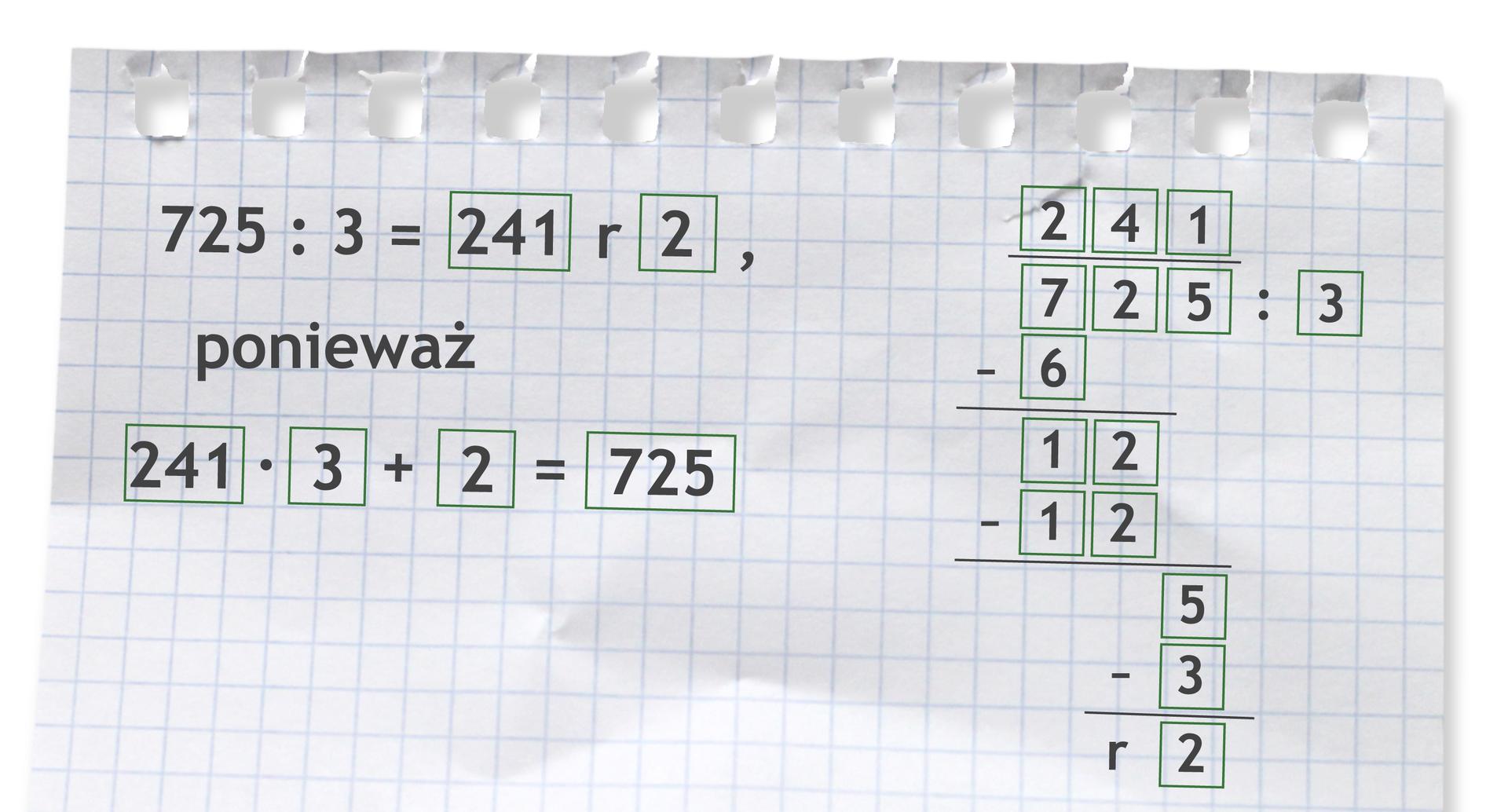 Przykład: 725 dzielone przez 3 =241 r2, ponieważ 241 razy 3 +2 =725. Rozwiązanie zadania podpunkt d.