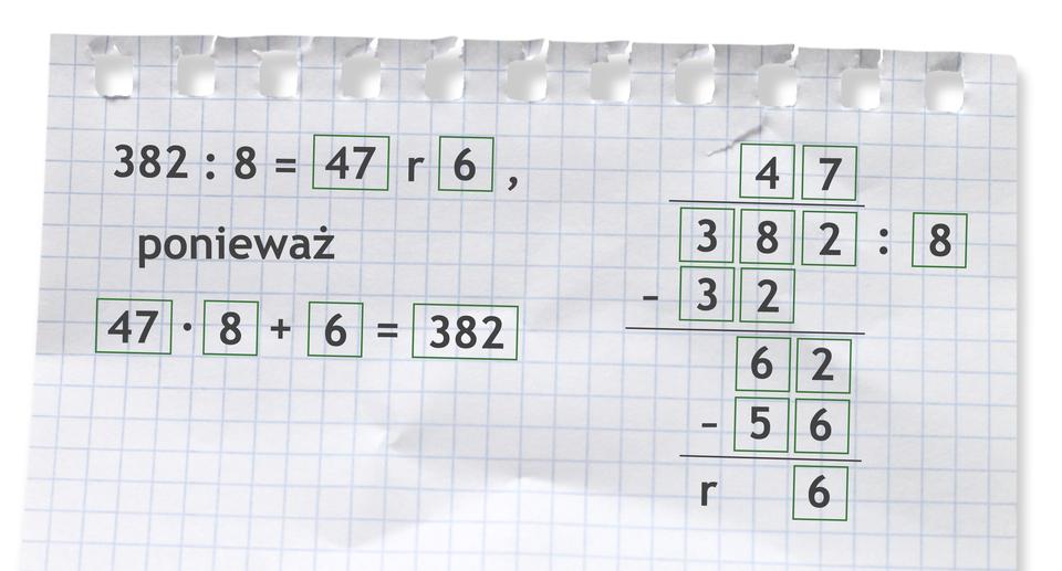 Przykład: 382 dzielone przez 8 =47 r6, ponieważ 47 razy 8 +6 =382. Rozwiązanie zadania podpunkt b.