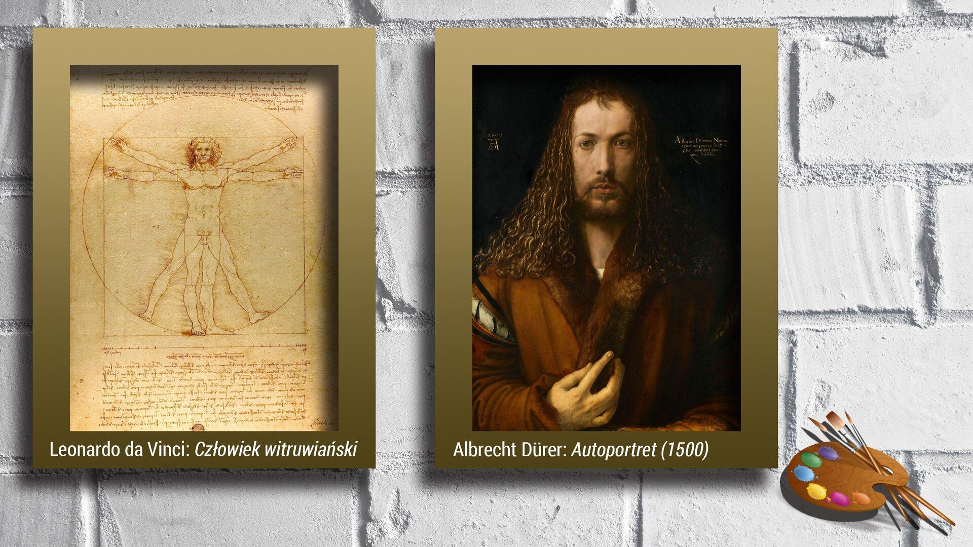 """Poniżej druga ilustracja zawierająca dwa obrazy. Pierwszy po lewej to dzieło Leonarda da Vinci, """"Człowiek witruwiański"""". Przedstawia nagiego mężczyznę wdwóch nałożonych na siebie pozycjach wpisanych wokrąg iwkwadrat, najbardziej realne odzwierciedlenie idealnych proporcji ludzkiego ciała. Po prawej znajduje się malowidło Albrechta Dürera """"Autoportret"""" przedstawiające długowłosego mężczyznę zzarostem na twarzy, ubranego wbrązowe szaty charakterystyczne dla piętnastego wieku."""
