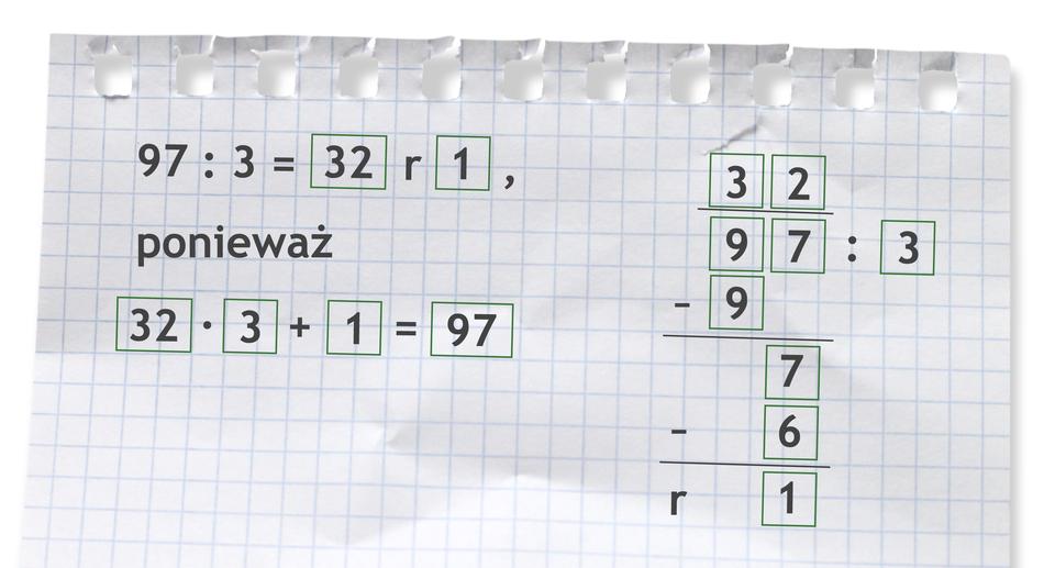 Przykład: 97 dzielone przez 3 =32 r1, ponieważ 32 razy 3 +1 =97. Rozwiązanie zadania podpunkt c.