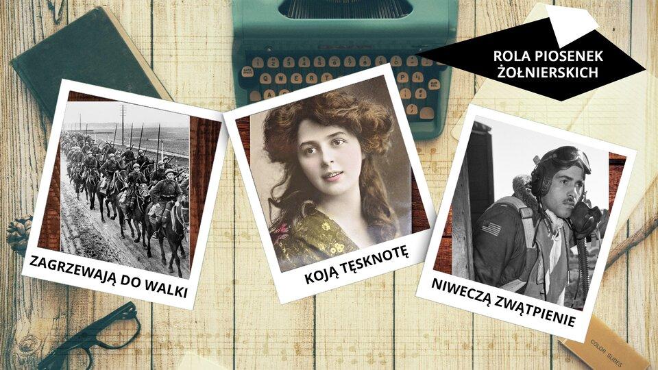 """Na ekranie przedstawione są trzy fotografie ułożone na blacie zjasnej boazerii, na którym na środku stoi maszyna do pisania. Zlewej strony na blacie leży zamknięta książka wciemnej oprawie, awdolnym rogu leżą okulary do czytania wczarnej oprawie. Po prawej stronie jest umieszczony napis otreści: """"ROLA PIOSENEK ŻOŁNIERSKICH"""". Na blacie ułożone są trzy zdjęcia wbiałych ramkach. Pierwsze od lewej przedstawia żołnierzy na koniach idących drogą. Zdjęcie jest czarno-białe, podpisane """"ZAGRZEWAJĄ DO WALKI"""". Zdjęcie środkowe przedstawia młodą kobietę zbrązowymi upiętymi nad czołem włosami. Kobieta jest uśmiechnięta, patrzy wdal. Zdjęcie jest podpisane: """"KOJĄ TĘSKNOTĘ"""". Trzecie zdjęcie wkolorze czarno-białym przedstawia żołnierza, pilota. Znaszytą na ramieniu flagą USA. Mężczyzna ma wąsy ana czole założone okulary. Pod zdjęciem znajduje się napis: """"NIWECZĄ ZWĄTPIENIE""""."""