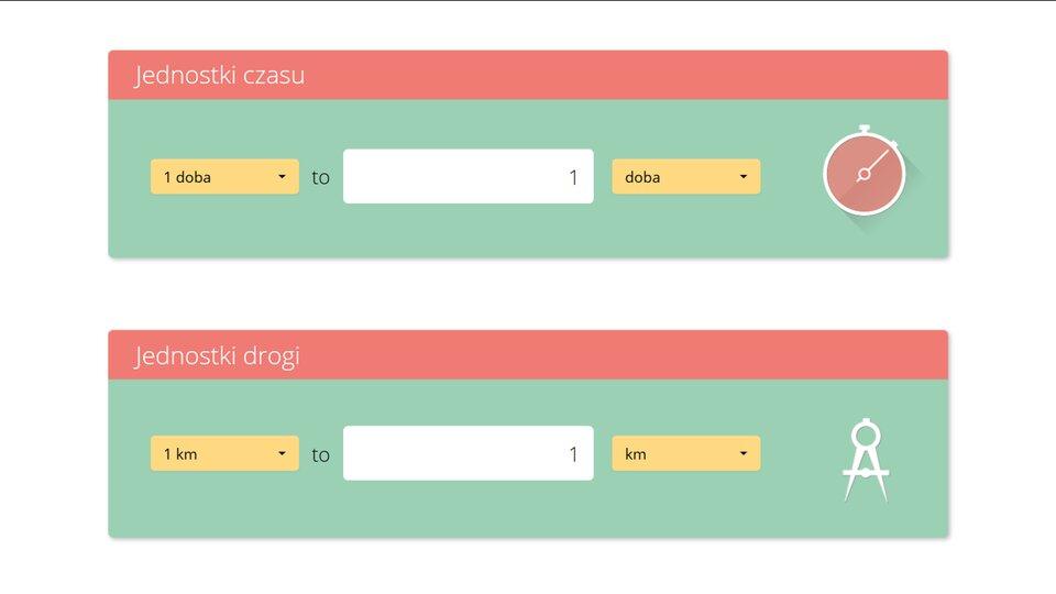 """Aplikacja przedstawia dwa kalkulatory jednostek. Tło białe. Oba kalkulatory mają taki sam układ wformie prostokąta. Na górze czerwona belka. Napis na belce górnego kalkulatora: """"Jednostki czasu"""". Napis na belce drugiego kalkulatora: """"Jednostki drogi"""". Kalkulatory mają barwę zieloną. Wjednej, poziomej linii trzy pola: żółte, białe, żółte. Obok ilustracja. Wgórnym kalkulatorze ilustracja czerwonego stopera. Wdolnym kalkulatorze ilustracja białego cyrkla. Wżółtych polach, zlisty rozwijanej, można wybrać kursorem myszy interesującą nas jednostkę. Wbiałym polu wyświetlany jest wynik. Możliwe do wyboru jednostki czas: 1 doba; 1 h; 1 min; 1 s. Możliwe do wyboru jednostki drogi: 1 km; 1 m; 1 cm; 1 mm. Przykład: ustawiając wgórnym kalkulatorze wlewym żółtym polu """"1 h"""", aprawym żółtym polu """"min"""". Otrzymamy: """"1 hto 60 min""""."""