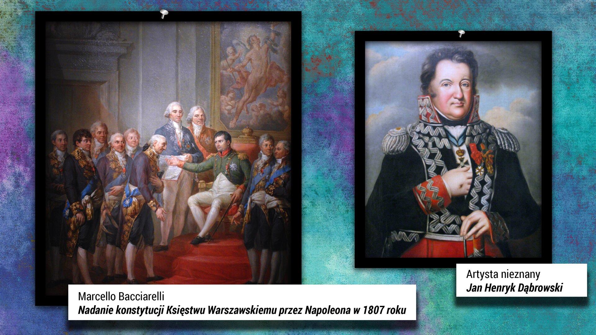 """Na zamieszczonej ilustracji znajdują się dwa obrazy. Po lewej stronie znajduje się obraz: """"Nadanie Konstytucji Księstwu Warszawskiemu przez Napoleona w1807 roku"""", którego autorem jest Marcello Bacciarelli. Malowidło przedstawia obraz ukazujący początek Księstwa Warszawskiego, czyli moment nadania konstytucji wDreźnie 22 lipca 1807 r. Twórca uwiecznił na płótnie ceremonię przekazania Konstytucji przez Napoleona Bonaparte na ręce kilkuosobowej polskiej delegacji na czele ze Stanisławem Małachowskim. Wgrupie polskiej delegaci znajduje się m.in. Stanisław Kostka Potocki iJózef Wybicki. Na obrazie widać piękny gmach, awtle dużych rozmiarów malowidło. Po prawej stronie ilustracji umieszczony został drugi obraz. To portret Jana Henryka Dąbrowskiego. Autor obrazu jest nieznany. Malowidło przedstawia postać legendarnego dowódcy Legionów Polskich we Włoszech wmundurze galowym. Postać prawą dłoń trzyma wpuszczoną wgórną część munduru. Za postacią widać wtle chmury."""