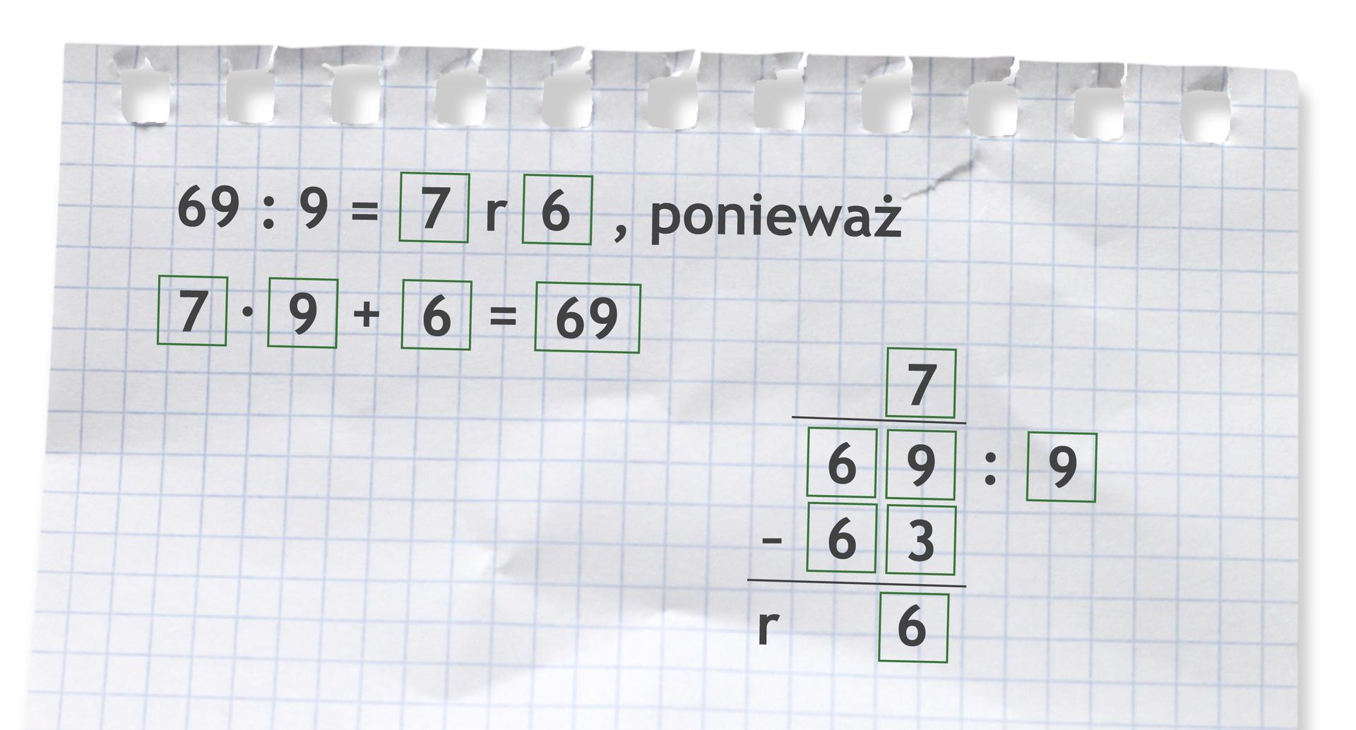 Przykład: 69 dzielone przez 9 =7 r6, ponieważ 7 razy 9 +6 =69. Rozwiązanie zadania podpunkt d.