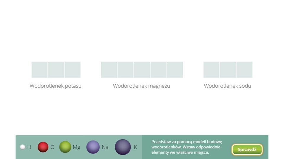 Aplikacja interaktywna wformie układanki. Wcentralnej części okna znajdują się trzy pola podzielone kwadraty służące do przeciągnięcia wnie właściwych elementów, wtym przypadku kulek stanowiących modele atomów. Każde takie pole jest podpisane. Po lewej stronie pole składające się ztrzech elementów podpisane Wodorotlenek potasu, pośrodku pięcioelementowe pole podpisane Wodorotlenek magnezu, apo prawej stronie trójelementowe pole podpisane Wodorotlenek sodu. Poniżej, na tle zielonkawego prostokąta znajdują się kolorowe kulki oróżnych rozmiarach. Licząc od lewej: mała biała kulka podpisana symbolem H, średnia czerwona kulka podpisana symbolem O, średnia zielona kulka podpisana symbolem Mg, większa fioletowa kulka podpisana Na oraz duża ciemna kula podpisana K. Zadaniem użytkownika jest utworzenie ztych kulek modeli cząsteczek wodorotlenków poprzez przeciągnięcie ich we właściwe miejsce. Weryfikacji ustawień dokonuje się naciskając przycisk Sprawdź wprawym dolnym rogu okna.