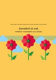 Książka pomocnicza do nauki języka kaszubskiego wszkole podstawowej - Zamalënił sã mak. Piosenki kaszubskie dla dzieci.