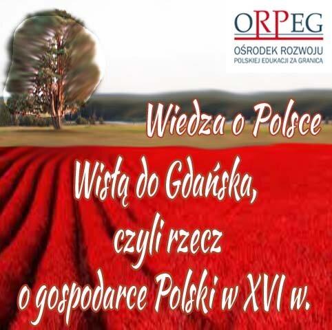 Wisłą do Gdańska, czyli rzecz ogospodarce Polski wXVI w.