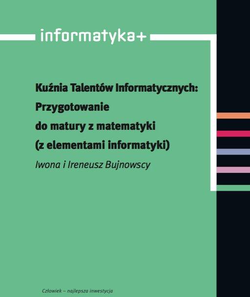 Kuźnia Talentów Informatycznych. Przygotowanie do matury zmatematyki (z elementami informatyki)
