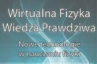 """""""Wirtualna Fizyka – Wiedza Prawdziwa"""" – innowacyjny program nauczania, poradnik nauczyciela"""