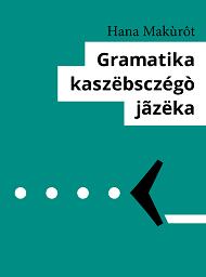 Gramatika kaszëbsczégò jãzëka