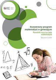 Rozszerzony program matematyki wgimnazjum. Poradnik nauczyciela matematyki.