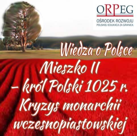 Mieszko II – król Polski r.  Kryzys monarchii wczesnopiastowskiej