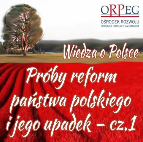 Próby reform państwa polskiego ijego upadek – cz.1.